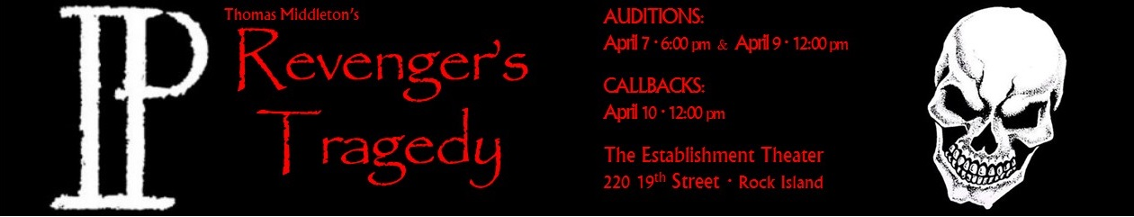 Auditions for Revenger's Tragedy will be held at The Establishment Theater, 220 19th Street Rock Island, on April 7th and 9th, Callbacks April 10th
